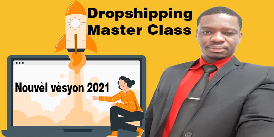 Read more about the article Dropshipping Master Class / Nouvèl vèsyon 2021 💪